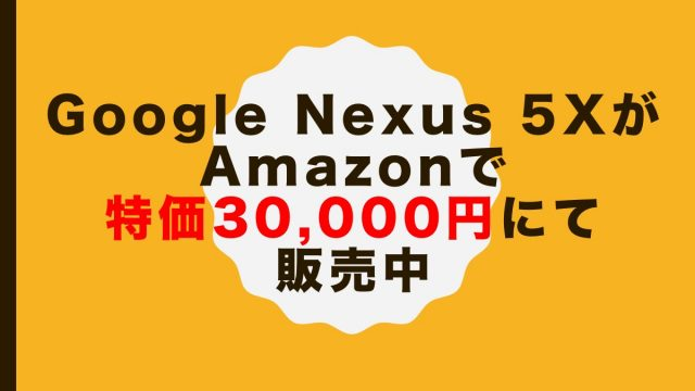 Google Nexus 5X 16GBモデル (H791) が特価25,241円にて販売中